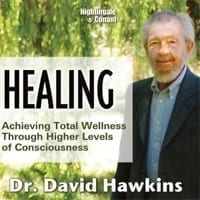 Healing: Achieving Total Wellness Through Higher Levels of Consciousness